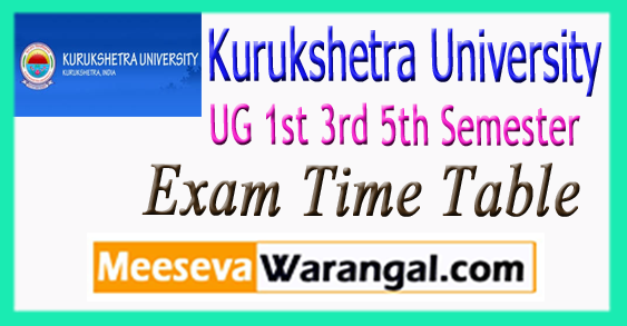 Kurukshetra University UG 1st 3rd 5th Semester Exam Time Table 2017-18