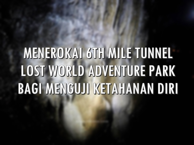 6TH MILE TUNNEL LOST WORLD ADVENTURE PARK