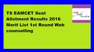 TS EAMCET Seat Allotment Results 2016 Merit List 1st Round Web counselling