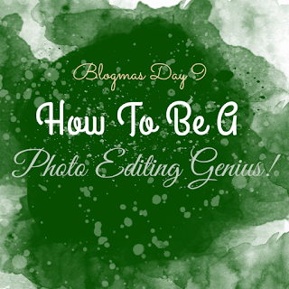 Blogmas Day 9: How To Be A Photo-Editing Genius!
