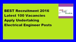 BEST Recruitment 2016 Latest 100 Vacancies Apply Undertaking Electrical Engineer Posts