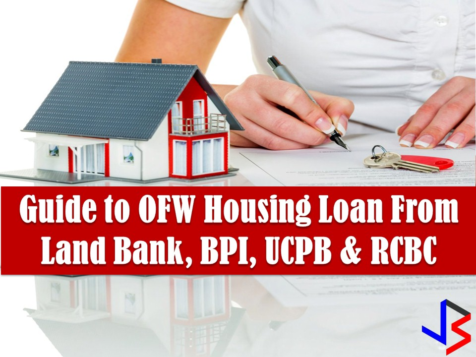 "One of many dreams of Overseas Filipino Workers (OFW) is to have a house for his or her family back home. But do you know where to go if you want to apply for a housing loan as OFW?  Aside from Pag-Ibig Fund and Social Security System (SSS), there are many banks in the country that is offering a housing loan to our 'Modern Day Heroes"".  Here is a simple guide for OFWs who wants to apply for a housing loan in Land Bank of the Philippines, BPI, UCPB."