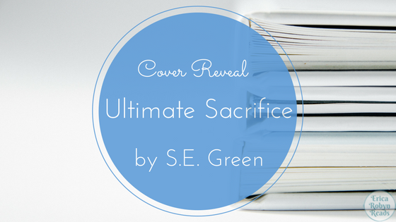 [Cover Reveal] Ultimate Sacrifice by S. E. Green