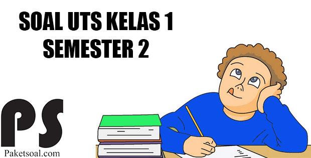 Soal UTS/PTS Kelas 1 Semester 2 (Genap)