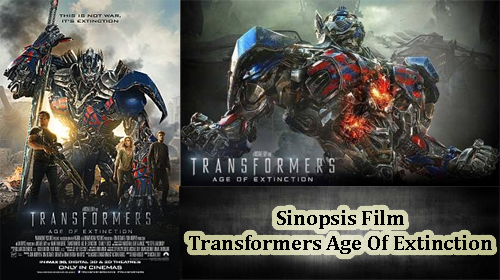 Sinopsis Film Transformers Age Of Extinction