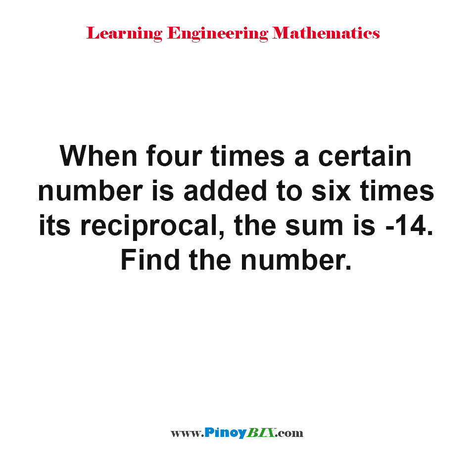 Find the number when four times is added to six times its reciprocal, the sum is -14