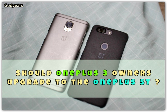 Should OnePlus3 owners upgrade to the OnePlus 5T?