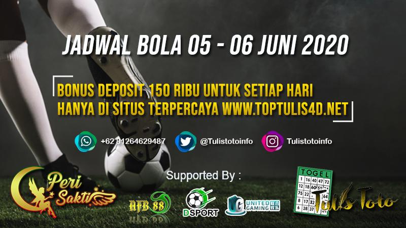 JADWAL BOLA TANGGAL 05 – 06 JUNI 2020