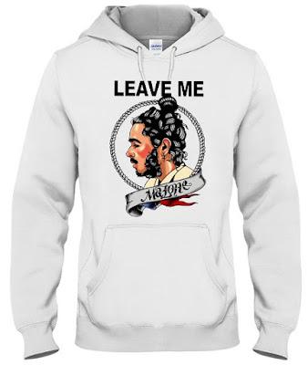 Leave me Post Malone Hoodie Sweatshirt Sweater