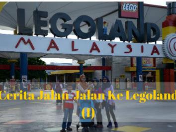 Cerita Jalan-Jalan Ke Legoland (1)