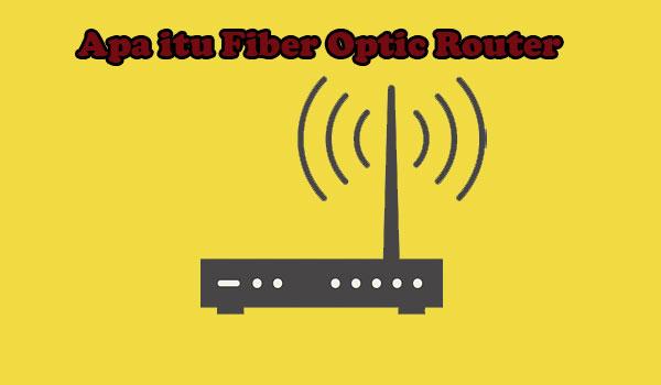 Apa itu Fiber Optic Router