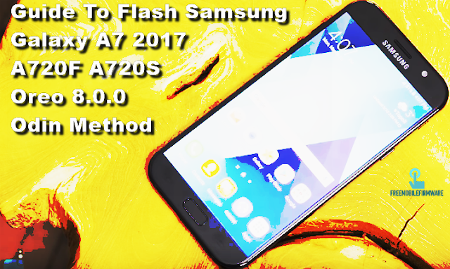 Guide To Flash Samsung Galaxy A7 2017 A720F A720S Oreo 8.0.0 Odin Method