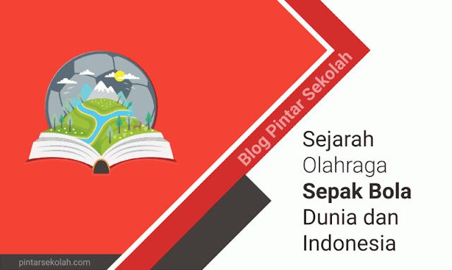 Sejarah Olahraga Sepak Bola Dunia dan Indonesia Pintar Sekolah