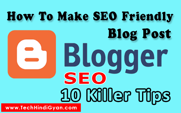 How to make blogger post seo friendly 10 killer tips, How to make blogger post seo friendly, blog post ko seo friendly kaise bnaye, 10 killer blogspot seo tips, 10 killer blogger seo tips, 10 killer blogger post seo tips, 10 killer blog seo tips