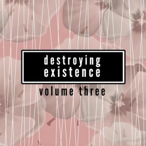 Destroying Existence Vol.3