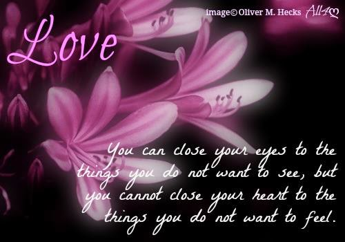 If You Want To Know Where Your Heart Is Look Where Your: Love You Can Close Your Eyes To The Things You Do Not Want