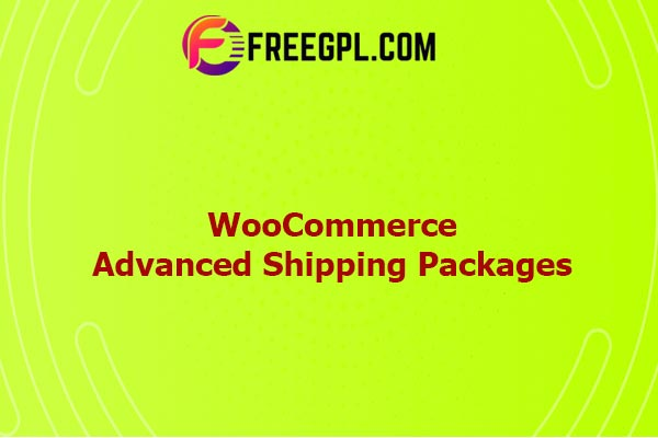 WooCommerce Advanced Shipping Packages Nulled Download Free