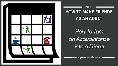 How to Make Friends as an Adult, Part 4 - How to Turn an Acquaintance into a True Friend
