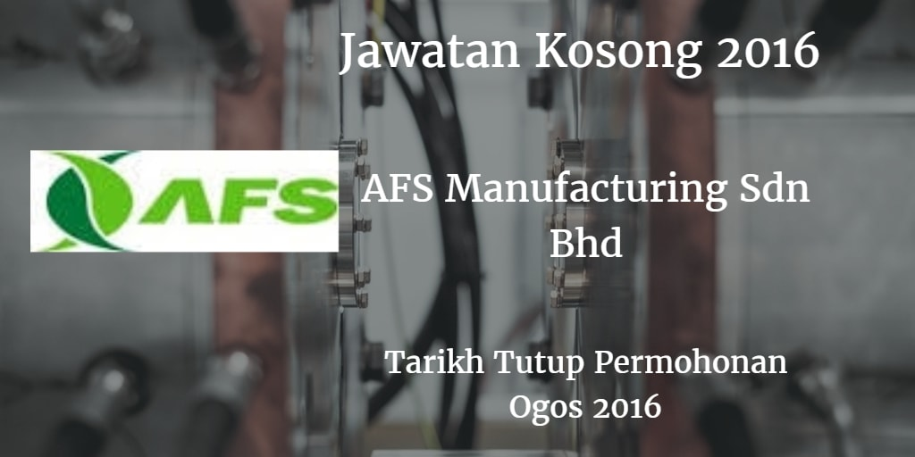 Jawatan Kosong AFS Manufacturing Sdn Bhd Ogos 2016