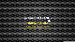 Ercüment Karanfil ft. Gökçe Kırgız - Gönül Bahçem