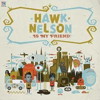 [2008] - Hawk Nelson Is My Friend