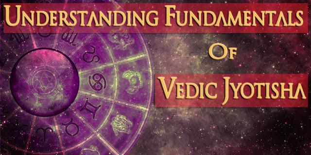 Understanding Fundamentals of  Vedic Jyotish Part 1