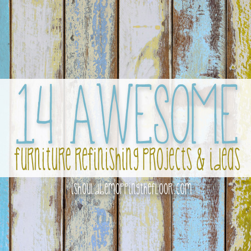 14 Awesome Furniture Refinishing Projects and Ideas