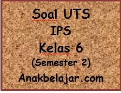 Soal UTS IPS semester 2 kelas 6 SD tahun 2016