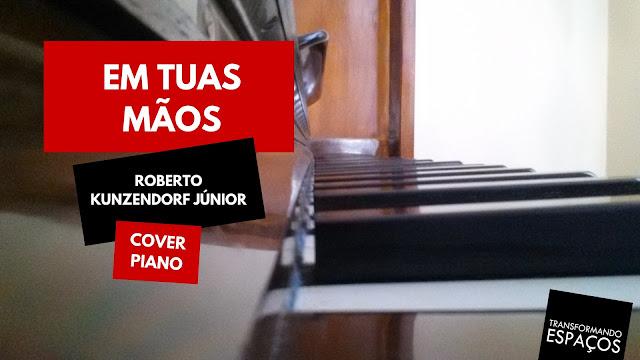 Em tuas mãos - Roberto Kunzendorf Júnior | Piano Cover - Edeltraut Lüdtke