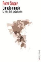 """""""Un solo mundo. La ética de la globalización"""" - Peter Singer"""