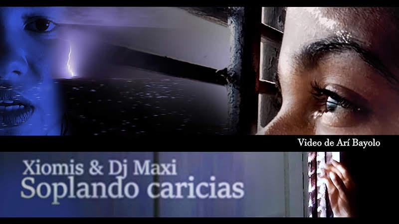 Xiomis y DJ Maxi - ¨Soplando caricias¨ - Videoclip - Dirección: Arí Bayolo. Portal del Vídeo Clip Cubano