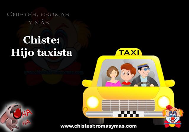Chiste: Hijo taxista, esto es una mujer con su hijo que se montan en un taxi.  Durante el trayecto pasan por una calle llena de prostitutas, el niño desconociendo esta profesión pregunta