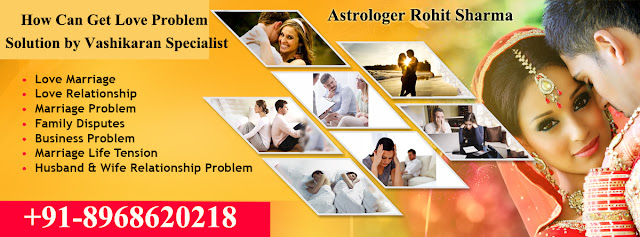 How Can Get love problem solution by Vashikaran Specialist