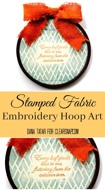 Stamped Fabric Embroidery Hoop Art Tutorial by Dana Tatar for Clearsnap
