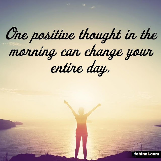 ONE POSITIVE THOUGHT IN THE MORNING CAN CHANGE YOUR ENTIRE DAY.
