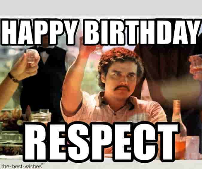 sarcastic narcos respect happy birthday memes