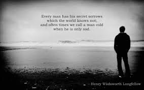 unique love quotes Every man has his secret sorrows which the world knows not; and often times we call a man cold when he is only sad,