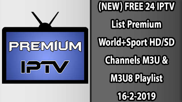 (NEW) FREE 24 IPTV List Premium World+Sport HD/SD Channels M3U & M3U8 Playlist 16-2-2019