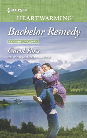 Bachelor Remedy (Seasons of Alaska Book 5) by Carol Ross