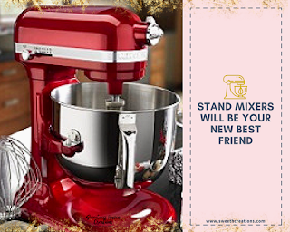 5. STAND MIXERS WILL BE YOUR NEW BEST FRIEND