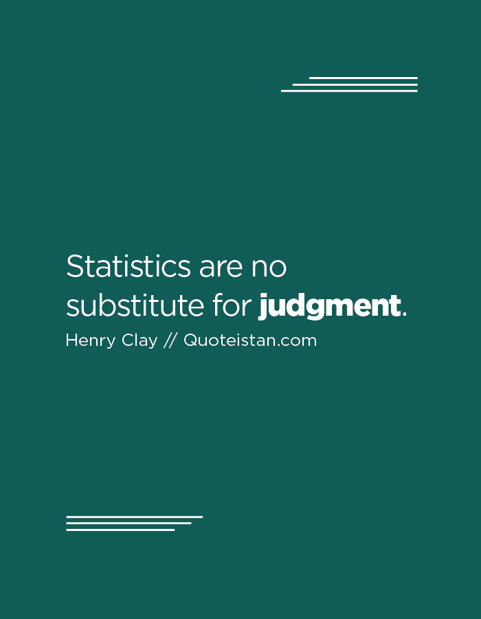Statistics are no substitute for judgment.