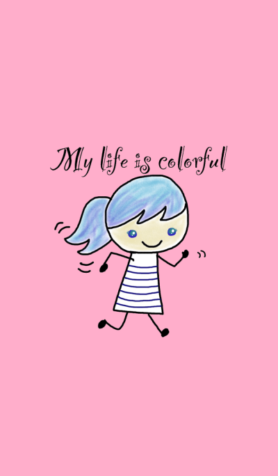 My life is colorful.