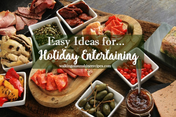 Easy Ideas for Holiday Entertaining from Walking on Sunshine Recipes