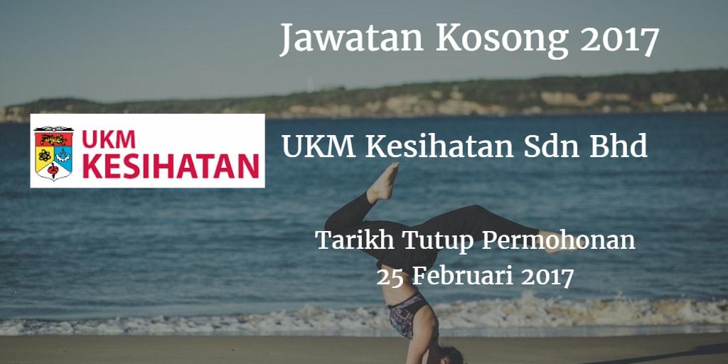 Jawatan Kosong UKM Kesihatan Sdn Bhd 25 Februari 2017
