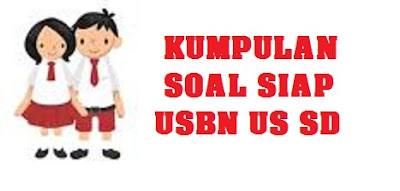 DOWNLOAD PDF SOAL LATIHAN USBN SD DAN UN UNBK USBN SMP/MTS SMA/MA SMK/MAK TAHUN 2018/2019