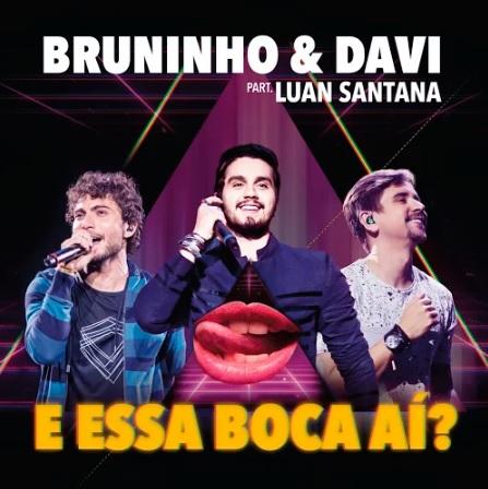 Baixar Bruninho e Davi Part. Luan Santana – E Essa Boca Aí (2016)