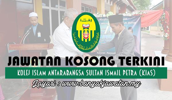 Jawatan Kosong 2017 di Kolej Islam Antarabangsa Sultan Ismail Petra (KIAS) www.banyakjawatan.my