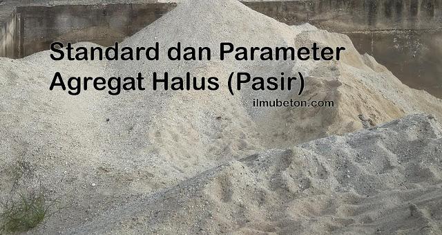 Parameter dan Standard Lengkap Agregat Halus (Pasir) untuk Beton