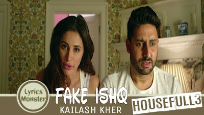 FAKE ISHQ SONG LYRICS & VIDEO – HOUSEFULL 3 | KAILASH KHER, NAKASH AZIZ