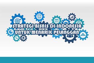 Strategi Bisnis Di Indonesia Untuk Menarik Pelanggan